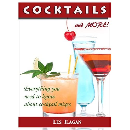 Cocktail Recipes An Ultimate Cocktail Cookbook To Make The Best Drinks By Les Ilagan