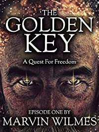The Golden Key: A Quest For Freedom (The Golden Key: Quest For Freedom Book 1)