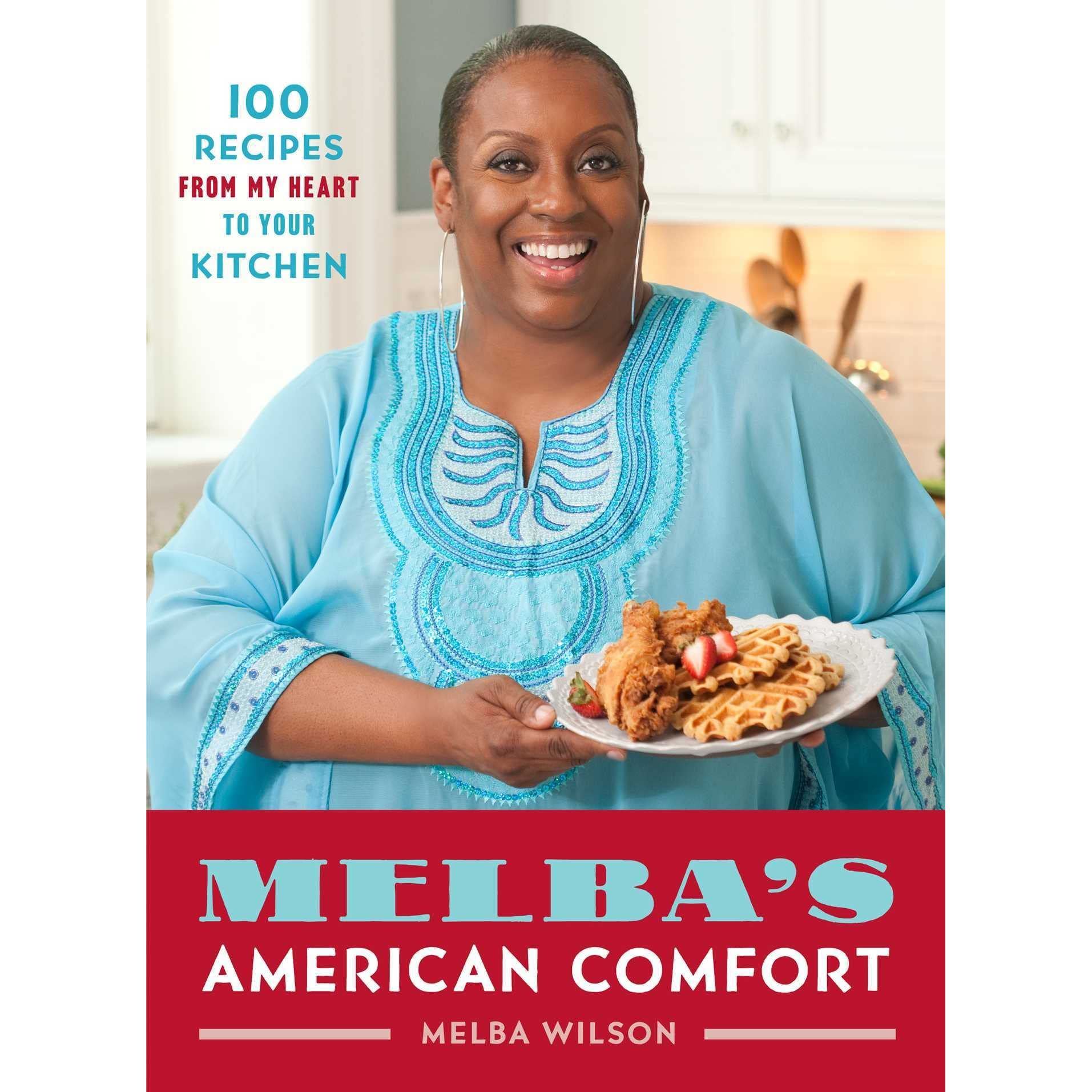 Melba\'s American Comfort: 100 Recipes from My Heart to Your Kitchen ...