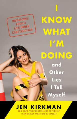 I Know What I'm Doing and Other Lies I Tell Myself by Jen Kirkman