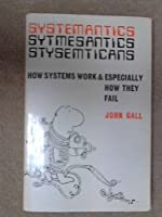 Systemantics: How Systems Work and Especially How They Fail