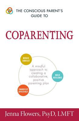 The Conscious Parent's Guide to Coparenting A Mindful Approach to Creating a Collaborative, Positive Parenting Plan