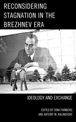 Reconsidering Stagnation in the Brezhnev Era Ideology and Exchange