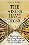 The Aisles Have Eyes by Joseph Turow