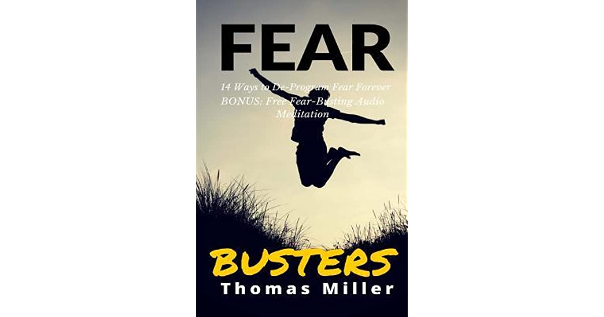 Fear Busters: 14 Ways To Kick Fear To The Curb By Thomas