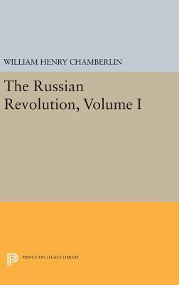 The Russian Revolution, Volume I  1917-1918  From the Overthrow of the Tsar to the Assumption of Power by the Bolsheviks