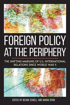 Foreign Policy at the Periphery The Shifting Margins of US International Relations since World War II