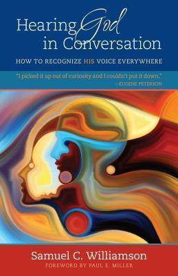 Hearing God in Conversation How to Recognize His Voice Everywhere