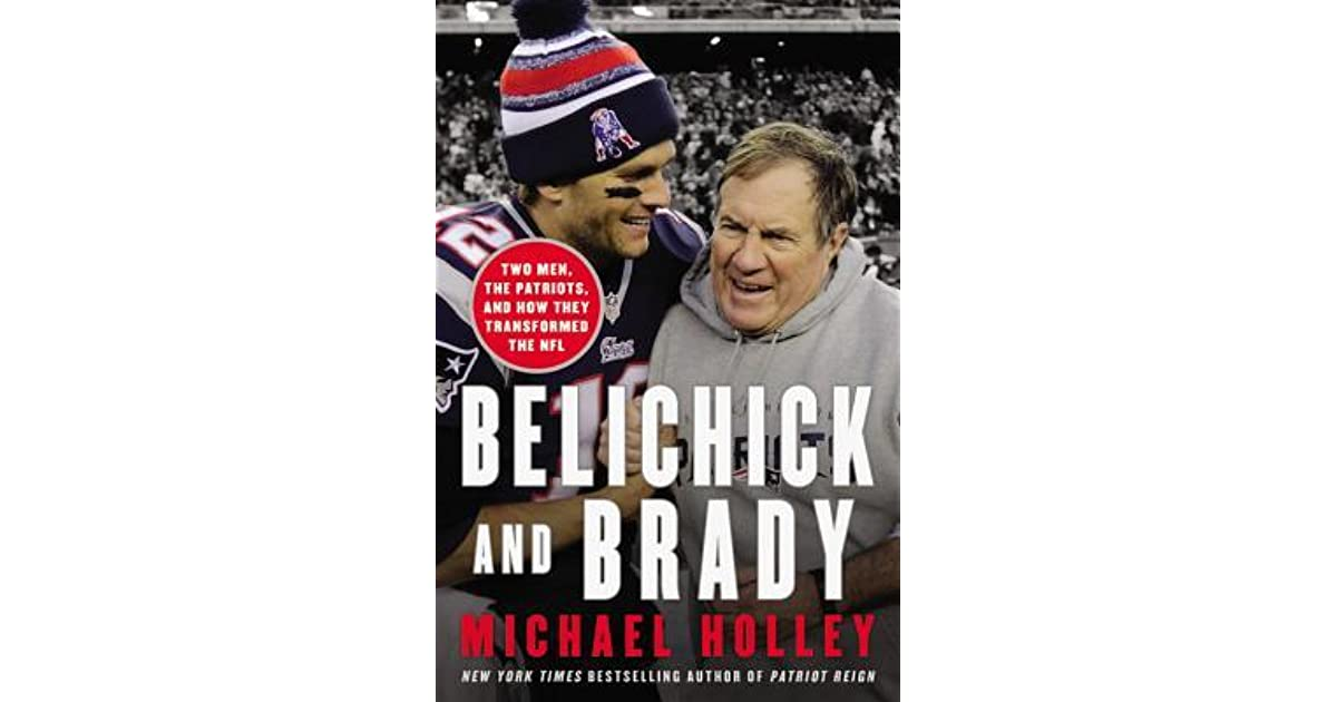 Belichick and Brady: Two Men, the Patriots, and How They