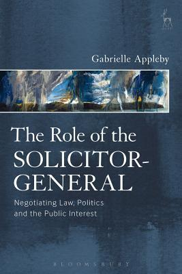 The Role of the Solicitor-General by Gabrielle Appleby