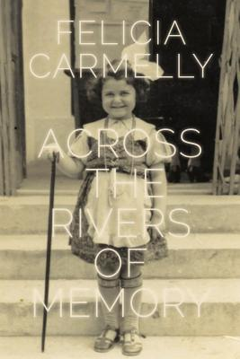Across the Rivers of Memory Felicia Carmelly