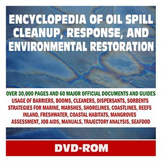 Encyclopedia of Oil Spill Cleanup, Response, and Environmental Restoration - Official Guides and Manuals on Containment, Countermeasures, and Cleanup for Coastlines, Marshes, Wildlife (DVD-ROM)