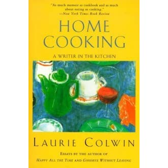 home cooking a writer in the kitchen by laurie colwin