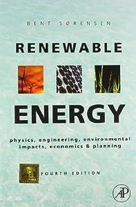 Renewable Energy: Physics, Engineering, Environmental Impacts, Economics & Planning, 4/E