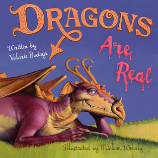 Dragons Are Real by Valarie Budayr