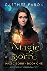 Magic Born (The Elustria Chronicles: Magic Born #1)