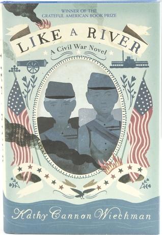 Like a River: A Civil War Novel by Kathy Cannon Wiechman