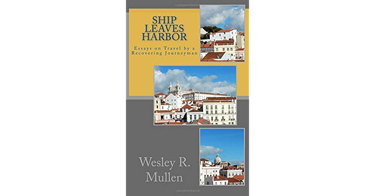 ship leaves harbor essays on travel by a recovering journeyman by ship leaves harbor essays on travel by a recovering journeyman by wesley r mullen