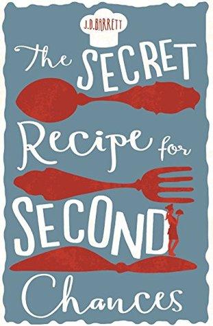 The Secret Recipe for Second Chances by J D  Barrett