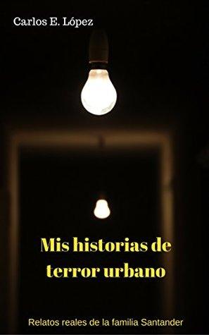 Mis historias de terror urbano: Relatos reales de la familia Santander