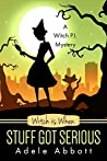 Witch is When Stuff Got Serious by Adele Abbott