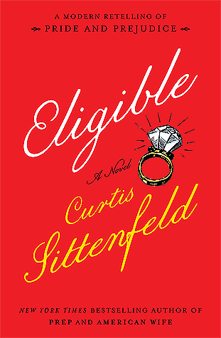 Eligible  A Modern Retelling of Pride and - Curtis Sittenfeld