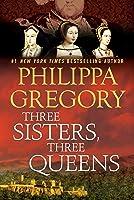 Three Sisters, Three Queens (The Plantagenet and Tudor Novels, #8)