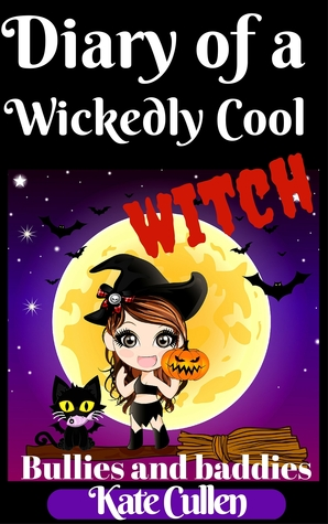 Diary of a Wickedly Cool Witch: Bullies and Baddies