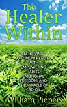 The Healer Within: Achieving Optimum Health With Empowering Habits, Emotional Freedom, and the Miracle of CBD Oil