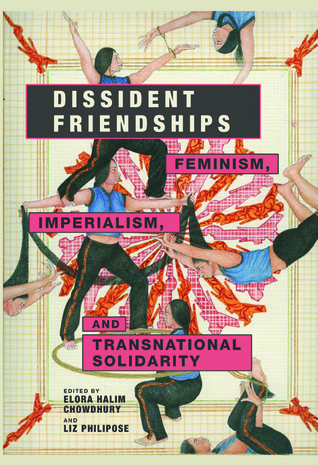 Dissident Friendships: Feminism, Imperialism, and Transnational Solidarity