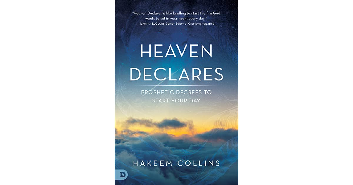 Heaven Declares: Prophetic Decrees to Start Your Day by Hakeem Collins