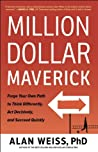Million Dollar Maverick: Forge Your Own Path to Think Differently, Act Decisively, and Succeed Quickly