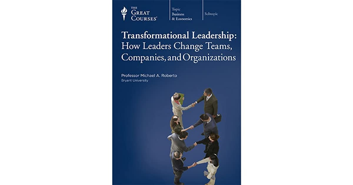 The Great Courses Transformational Leadership By Michael A Roberto