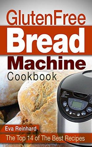 Gluten Free Bread Machine Cookbook The Top 14 Of The Best Recipes