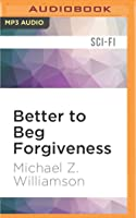 Better to Beg Forgiveness