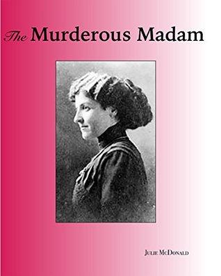 The Murderous Madam by Julie McDonald