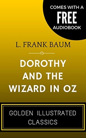 Dorothy And The Wizard In OZ: By L. Frank Baum - Illustrated