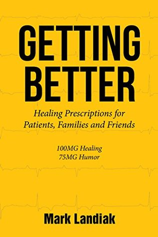 GETTING BETTER: Healingprescriptions for Patients, Families Andfriends