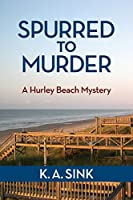 Spurred To Murder (A Hurley Beach Mystery Book 1)