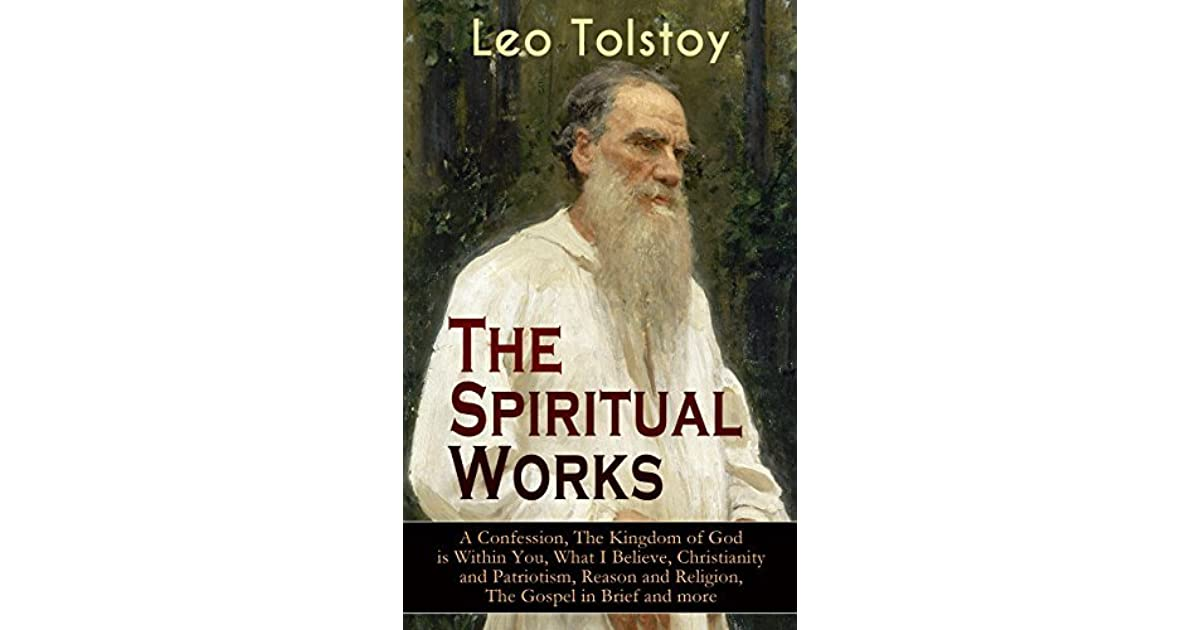 The Spiritual Works Of Leo Tolstoy A Confession The Kingdom Of God