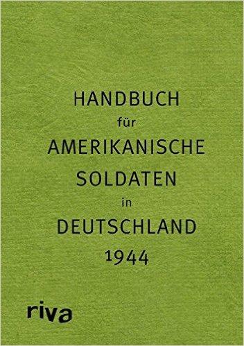 Pocket Guide to Germany - Handbuch für amerikanische Soldaten in Deutschland 1944  by  Sven Felix Kellerhoff