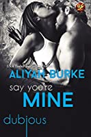 Say You're Mine (Dubious, #5)