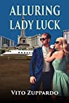 Alluring Lady Luck:: Inspired by a True Story by the man Behind the most Exclusive High-Stakes Gaming party jets to Casino around the World.