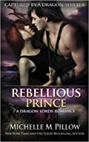 Rebellious Prince: A Dragon Lords Story (Captured by a Dragon Shifter, #2)