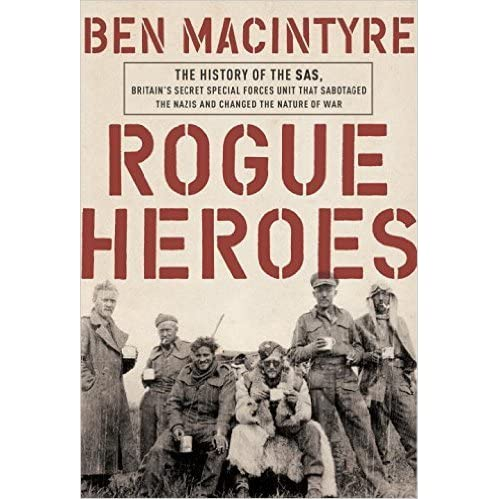 Rogue heroes the history of the sas britains secret special rogue heroes the history of the sas britains secret special forces unit that sabotaged the nazis and changed the nature of war by ben macintyre fandeluxe Images