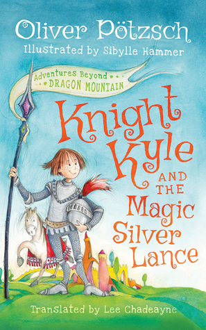 Knight Kyle and the Magic Silver Lance (Adventures Beyond Dragon Mountain)