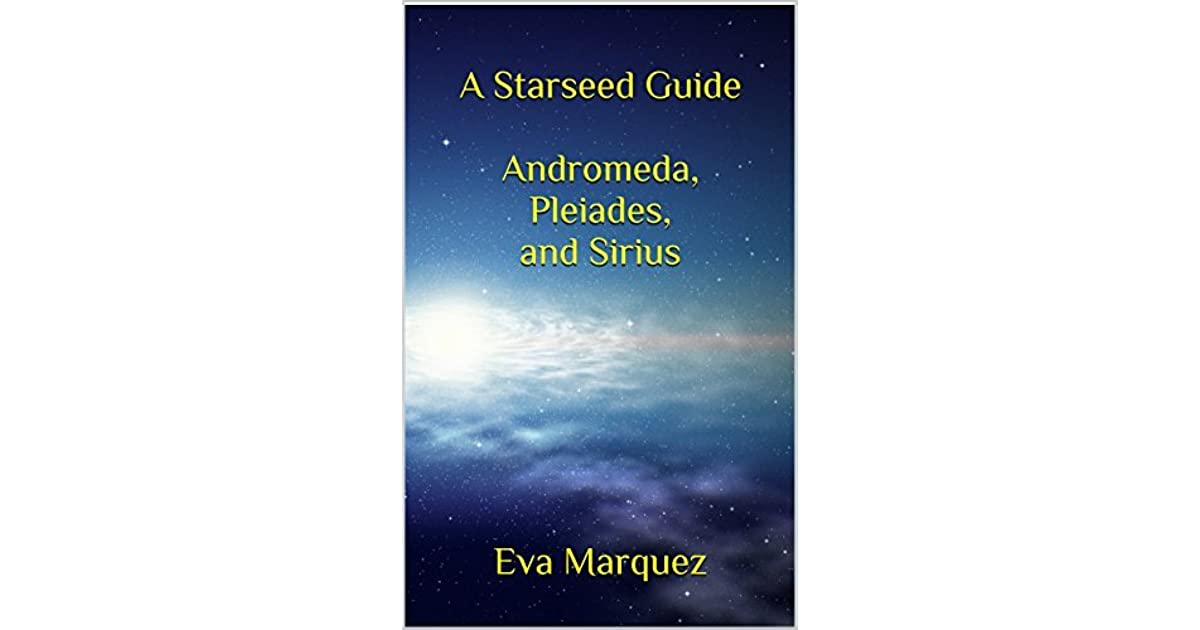 A Starseed Guide Andromeda,Pleiades, and Sirius by Eva Márquez
