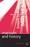 Marxism and History (Theory and History)