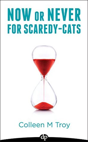 Now or Never for Scaredy-Cats: Stop Hiding, Break Some Rules, and Have Way More Fun Before It's Too Late