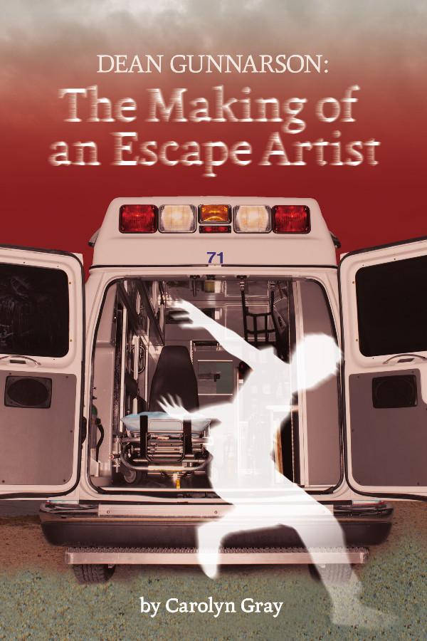 Dean Gunnarson The making of an escape artist